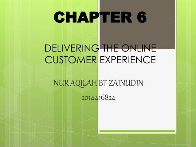 CHAPTER 6 DELIVERING THE ONLINE CUSTOMER EXPERIENCE NUR AQILAH BT ZAINUDIN 2014416824