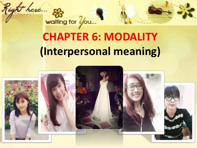 CHAPTER 6: MODALITY (Interpersonal meaning)