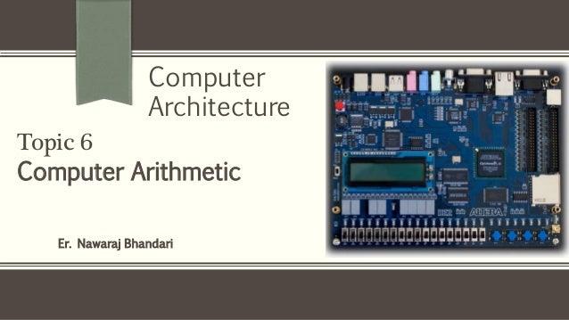 Er. Nawaraj Bhandari Topic 6 Computer Arithmetic Computer Architecture