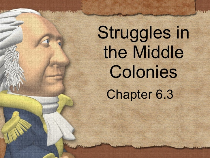 Struggles in the Middle Colonies Chapter 6.3