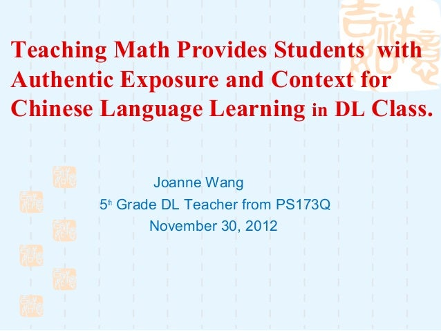 Teaching Math Provides Students withAuthentic Exposure and Context forChinese Language Learning in DL Class.              ...