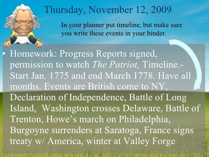 Thursday, November 12, 2009 <ul><li>Homework: Progress Reports signed, permission to watch  The Patriot,  Timeline.-Start ...