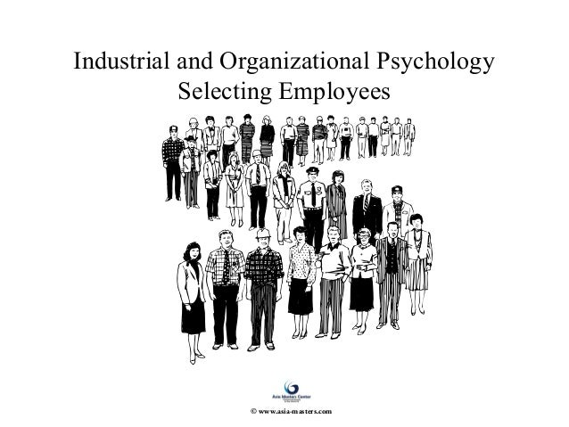 Industrial & Organisational Psychology Selecting Employees