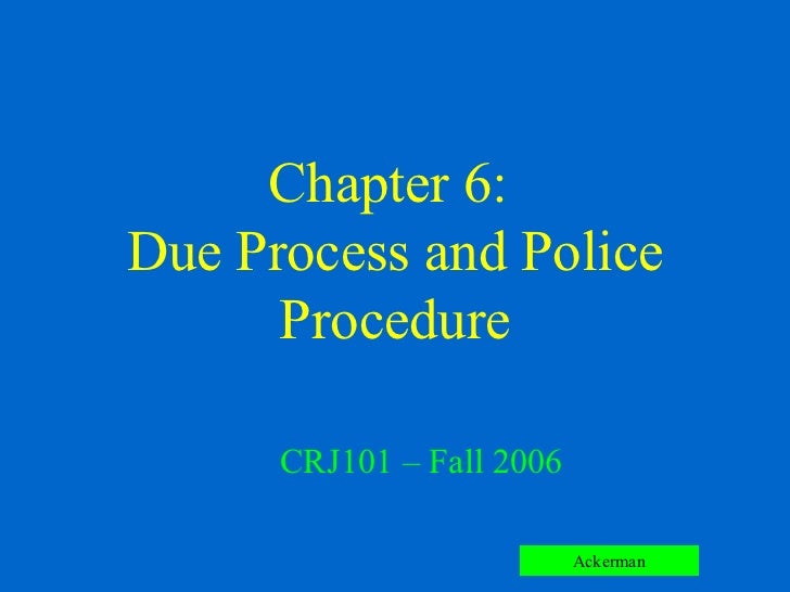 Chapter 6:  Due Process and Police Procedure CRJ101 – Fall 2006 Copyright © Allyn & Bacon 2006 Ackerman
