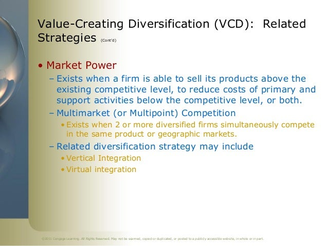 Value-Creating Diversification (VCD): RelatedStrategies                              (Cont'd)• Market Power     – Exists w...