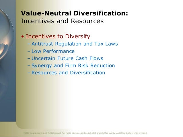 Value-Neutral Diversification:Incentives and Resources• Incentives to Diversify     – Antitrust Regulation and Tax Laws   ...