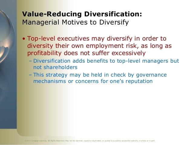 Value-Reducing Diversification:Managerial Motives to Diversify• Top-level executives may diversify in order to  diversity ...
