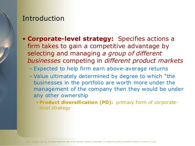 Introduction• Corporate-level strategy: Specifies actions a  firm takes to gain a competitive advantage by  selecting and ...