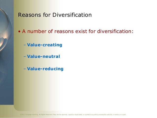 Reasons for Diversification• A number of reasons exist for diversification:     – Value-creating     – Value-neutral     –...