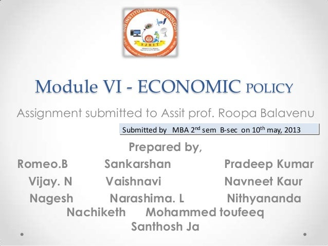 Module VI - ECONOMIC POLICY Assignment submitted to Assit prof. Roopa Balavenu Prepared by, Romeo.B Sankarshan Pradeep Kum...