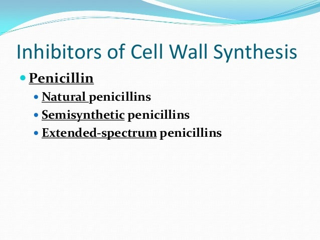 Inhibitors of Cell Wall Synthesis Penicillin   Natural penicillins   Semisynthetic penicillins   Extended-spectrum pen...