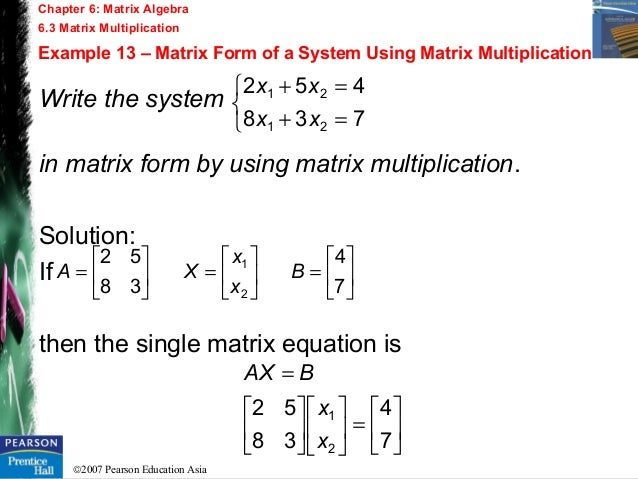 chapter 7 matrix multiplication slides from Basic matrix definitions and operations were covered in chapter 2  entering a  row vector in matlab matlab format  x = [1 4 7] x = 1 4 7 4  matrix  multiplication with matlab is achieved in the same manner as with scalars  provided.