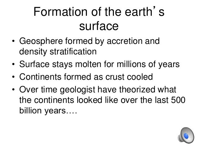 Formation of the earth's surface • Geosphere formed by accretion and density stratification • Surface stays molten for mil...