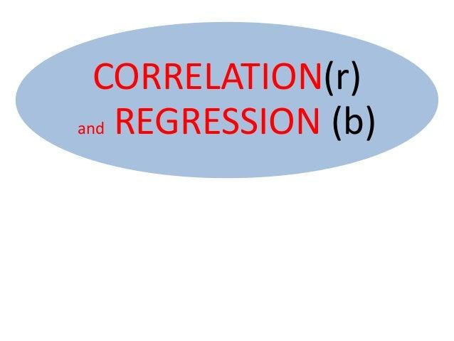 CORRELATION(r) and REGRESSION (b)