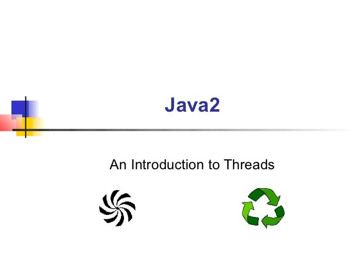 Java2An Introduction to Threads