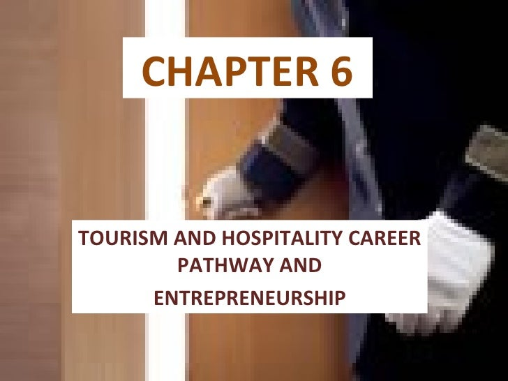 CHAPTER 6TOURISM AND HOSPITALITY CAREER        PATHWAY AND      ENTREPRENEURSHIP