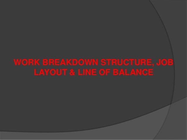 WORK BREAKDOWN STRUCTURE, JOB LAYOUT & LINE OF BALANCE
