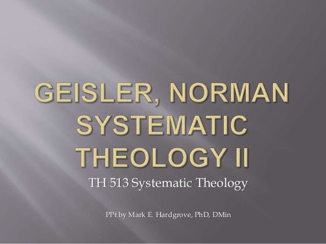 TH 513 Systematic Theology  PPt by Mark E. Hardgrove, PhD, DMin