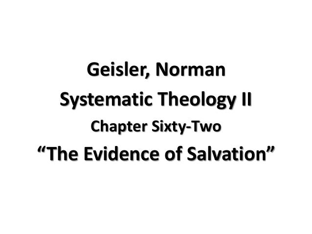 """Geisler, Norman  Systematic Theology II  Chapter Sixty-Two  """"The Evidence of Salvation"""""""