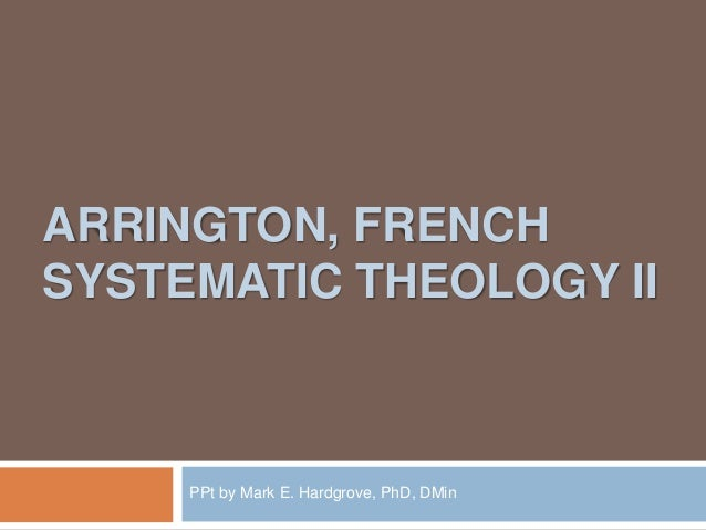 ARRINGTON, FRENCH  SYSTEMATIC THEOLOGY II  PPt by Mark E. Hardgrove, PhD, DMin
