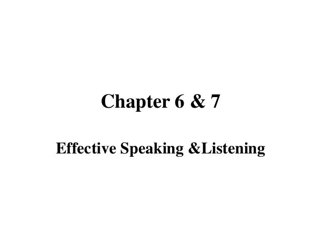 Chapter 6 & 7Effective Speaking &Listening
