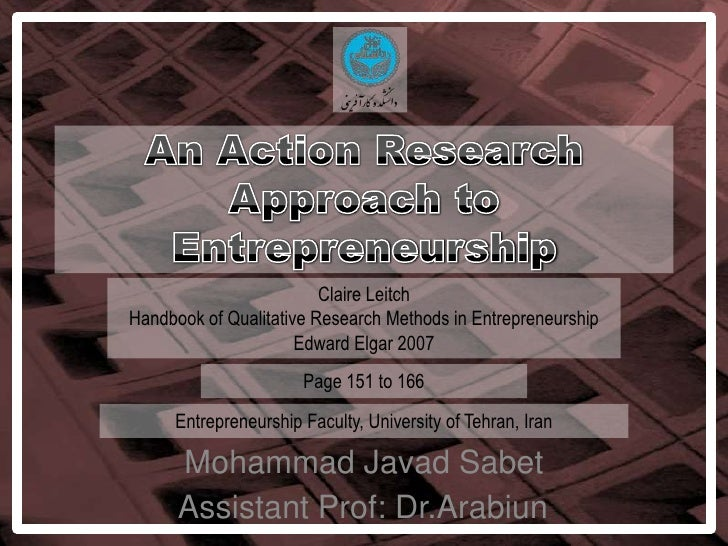 An Action Research Approach toEntrepreneurship<br />Claire Leitch<br />Handbook of Qualitative Research Methods in Entrepr...