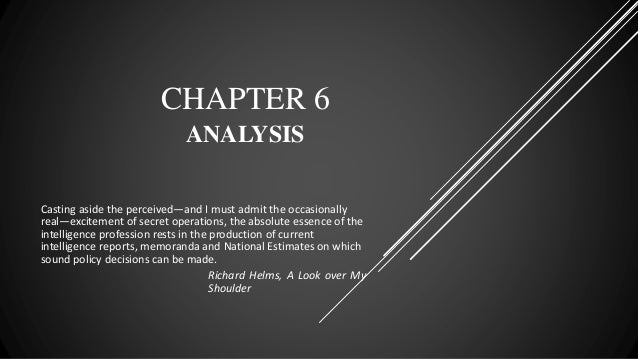 CHAPTER 6 ANALYSIS Casting aside the perceived—and I must admit the occasionally real—excitement of secret operations, the...