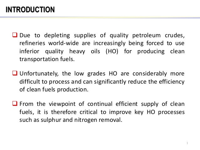 INTRODUCTION  Due to depleting supplies of quality petroleum crudes, refineries world-wide are increasingly being forced ...