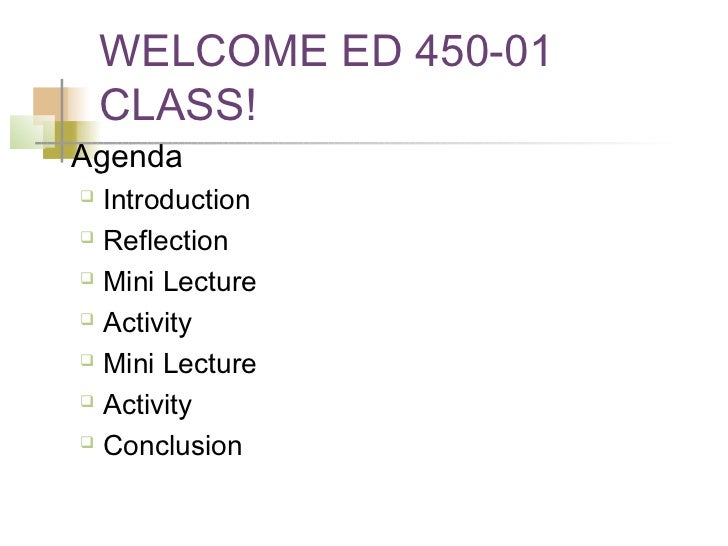 WELCOME ED 450-01        CLASS!   Agenda       Introduction       Reflection       Mini Lecture       Activity      ...