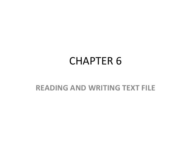CHAPTER 6 READING AND WRITING TEXT FILE