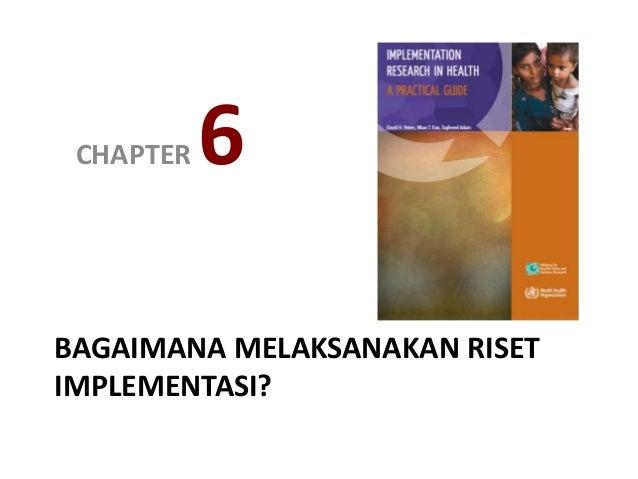 BAGAIMANA MELAKSANAKAN RISET IMPLEMENTASI? CHAPTER 6