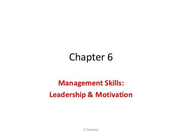Chapter 6  Management Skills:Leadership & Motivation         D. Dempsey