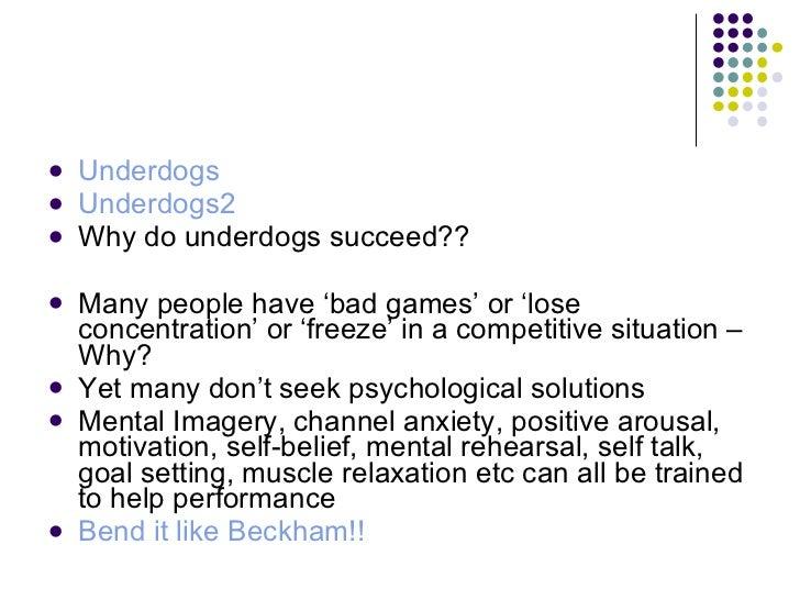 <ul><li>Underdogs </li></ul><ul><li>Underdogs2 </li></ul><ul><li>Why do underdogs succeed?? </li></ul><ul><li>Many people ...