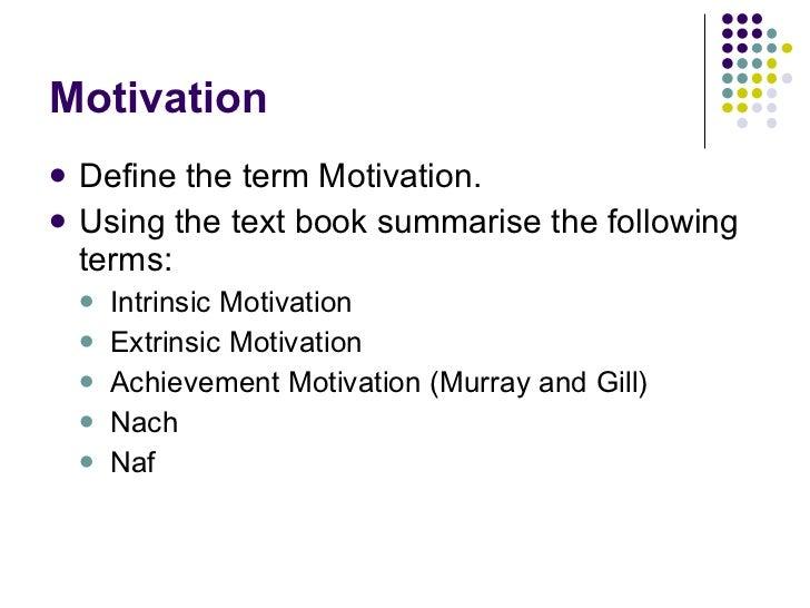 Motivation <ul><li>Define the term Motivation. </li></ul><ul><li>Using the text book summarise the following terms: </li><...