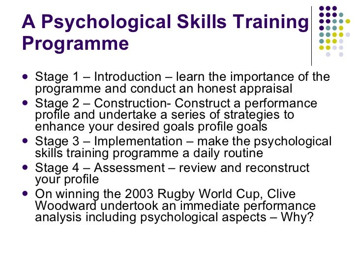 A Psychological Skills Training Programme <ul><li>Stage 1 – Introduction – learn the importance of the programme and condu...