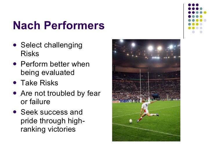 Nach Performers <ul><li>Select challenging Risks </li></ul><ul><li>Perform better when being evaluated </li></ul><ul><li>T...