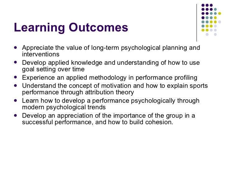 Learning Outcomes <ul><li>Appreciate the value of long-term psychological planning and interventions </li></ul><ul><li>Dev...