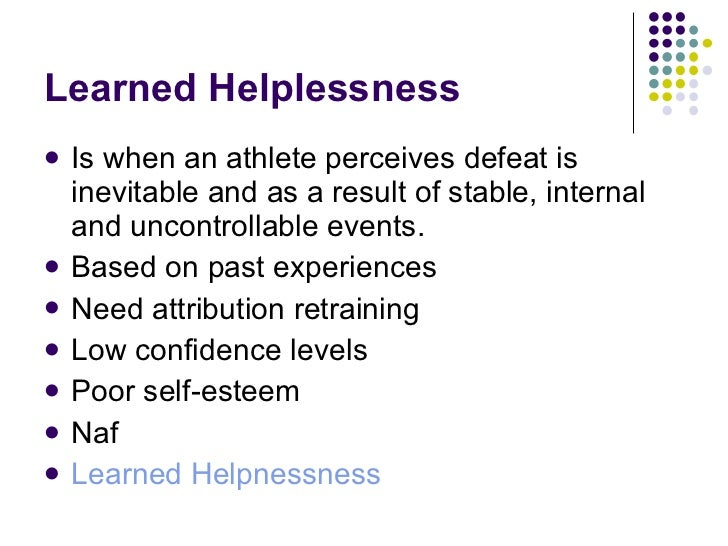 Learned Helplessness <ul><li>Is when an athlete perceives defeat is inevitable and as a result of stable, internal and unc...