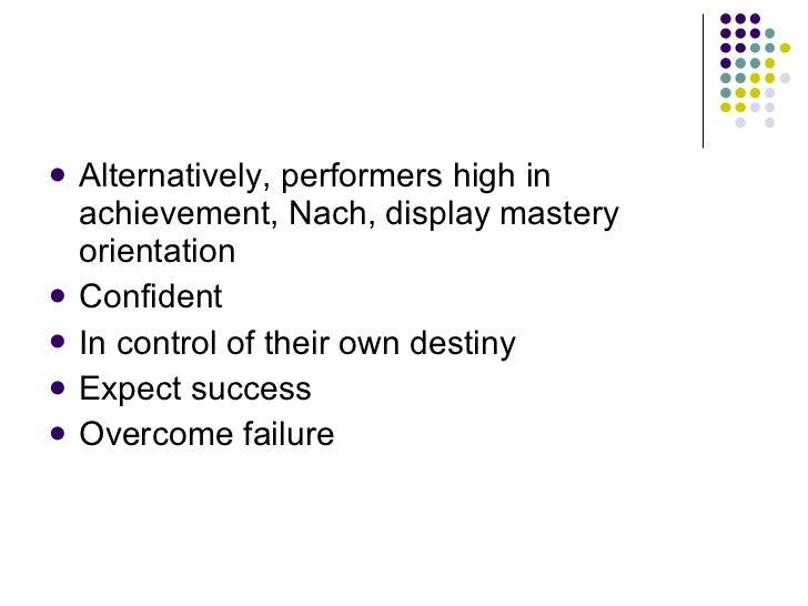 <ul><li>Alternatively, performers high in achievement, Nach, display mastery orientation </li></ul><ul><li>Confident </li>...