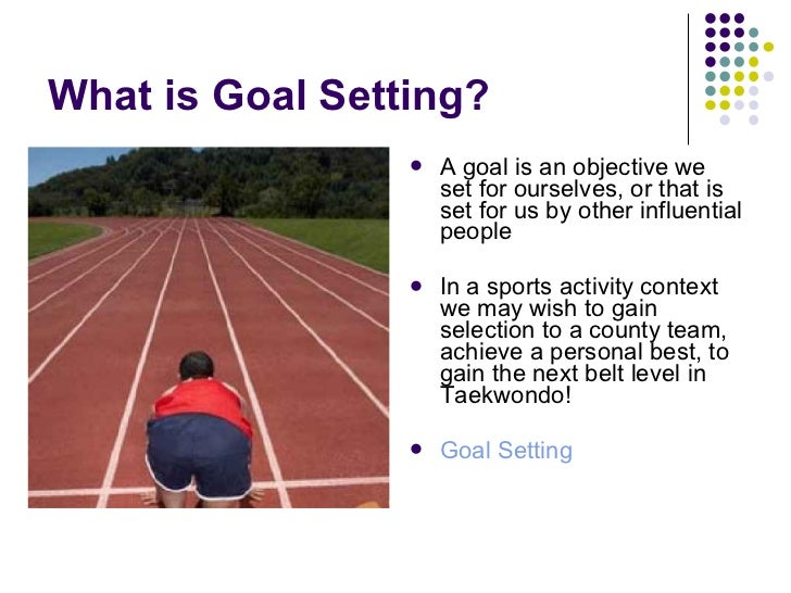 What is Goal Setting? <ul><li>A goal is an objective we set for ourselves, or that is set for us by other influential peop...