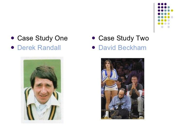 <ul><li>Case Study One </li></ul><ul><li>Derek Randall </li></ul><ul><li>Case Study Two </li></ul><ul><li>David Beckham </...