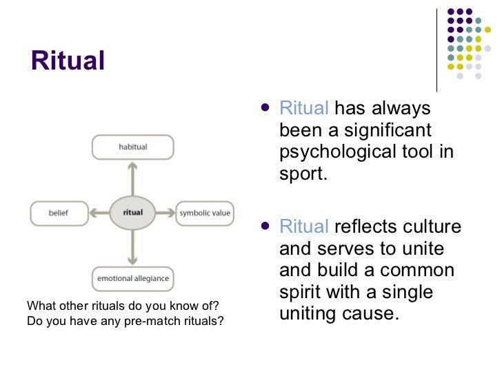 Ritual <ul><li>Ritual  has always been a significant psychological tool in sport. </li></ul><ul><li>Ritual  reflects cultu...