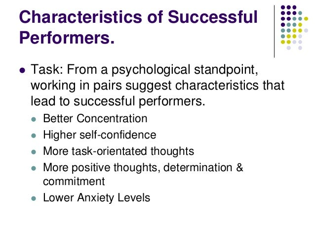 Characteristics of Successful Performers.   Task: From a psychological standpoint, working in pairs suggest characteristi...
