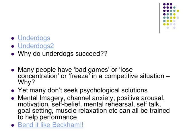            Underdogs Underdogs2 Why do underdogs succeed?? Many people have 'bad games' or 'lose concentration' or ...