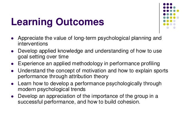 Learning Outcomes        Appreciate the value of long-term psychological planning and interventions Develop applied ...
