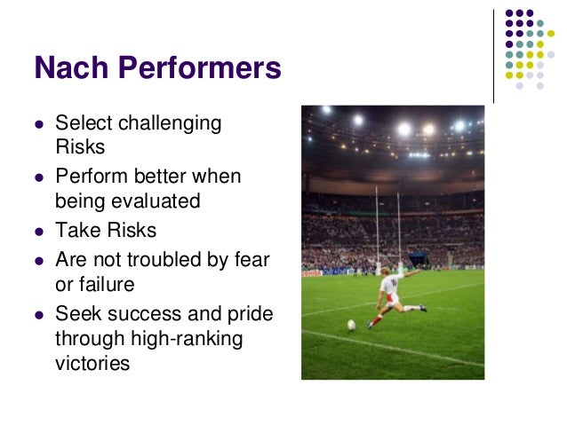 Naf Performers           Seek low risk challenges Perform worse when being evaluated Take the easy option Tend to con...