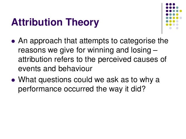 Remember   The four attributions, or reasons why we may or may not have been successful in a performance are:       A...