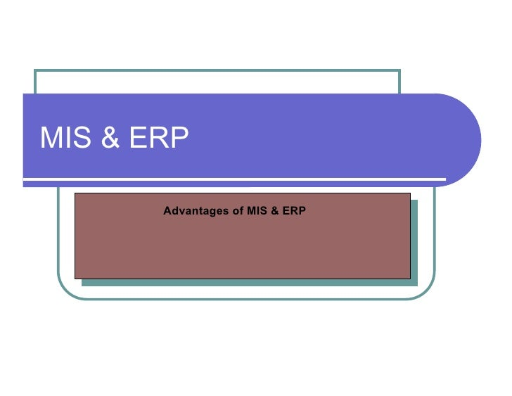 MIS & ERP  Advantages of MIS & ERP