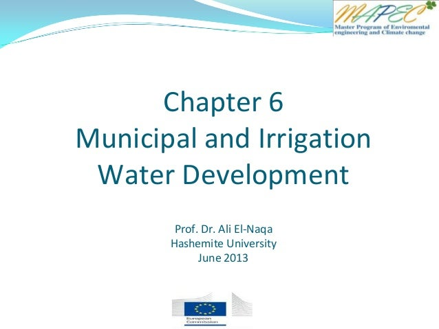Chapter 6 Municipal and Irrigation Water Development Prof. Dr. Ali El-Naqa Hashemite University June 2013