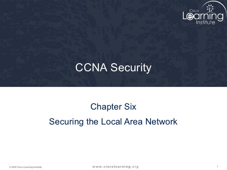 CCNA Security                                            Chapter Six                                   Securing the Local ...